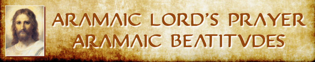 Aramic Lords Prayer 7 beaititudes